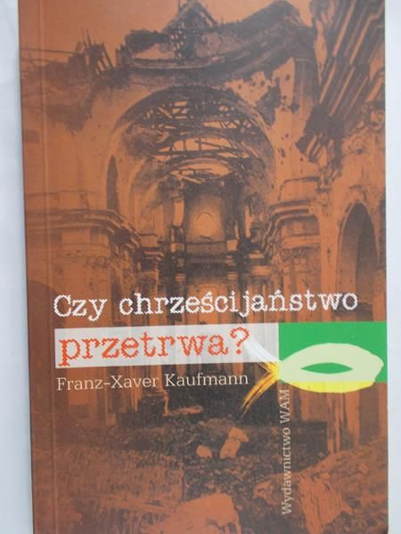 Kaufmann Franz-Xaver  - Czy chrześcijaństwo przetrwa?