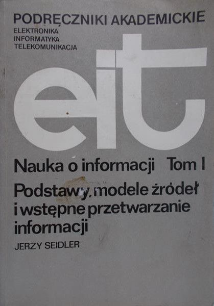 Seidler Jerzy - Nauka o informacji, Tom I
