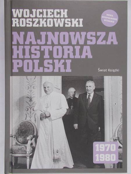 Roszkowski Wojciech - Najnowsza historia Polski 1970-1980