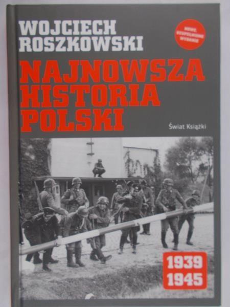 Roszkowski Wojciech - Najnowsza historia Polski 1939-1945