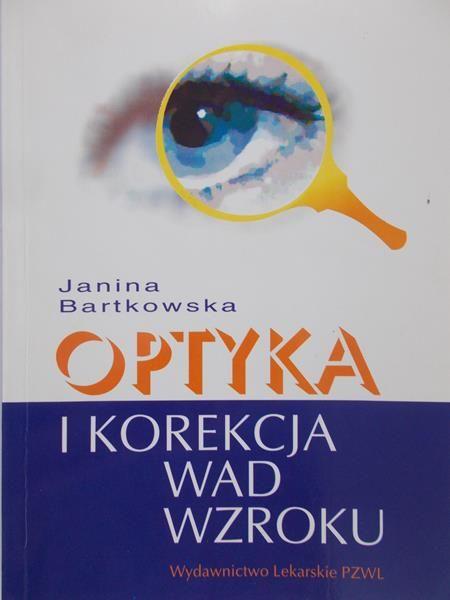 Bartkowska  Janina - Optyka i korekcja wad wzroku