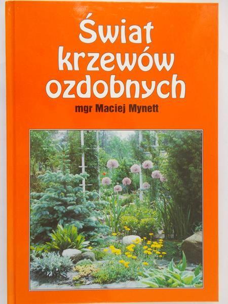 Mynett Maciej - Świat krzewów ozdobnych