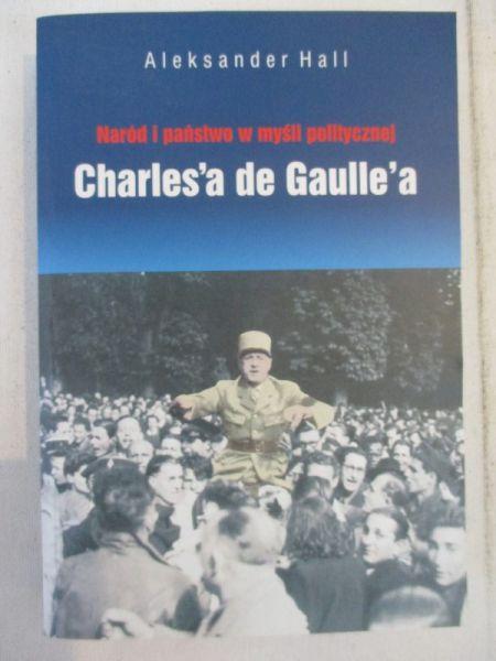 Hall Aleksander - Naród i państwo w myśli politycznej Charles'a de Gaulle'a