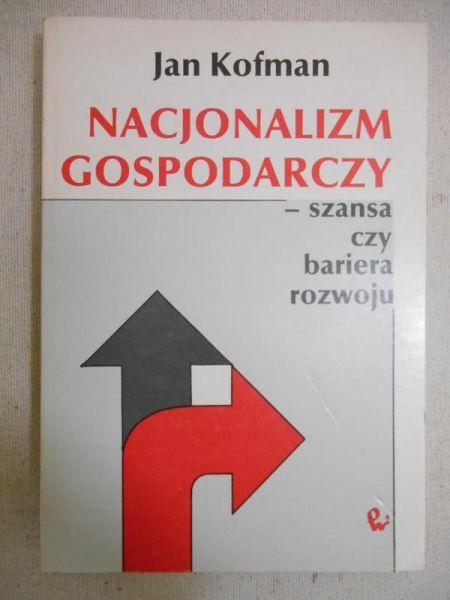 Kofman Jan - Nacjonalizm gospodarczy-szansa czy bariera rozwoju