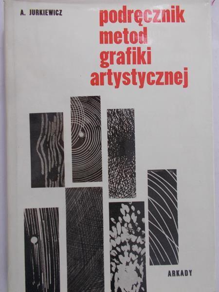 Jurkiewicz Andrzej - Podręcznik metod grafiki artystycznej