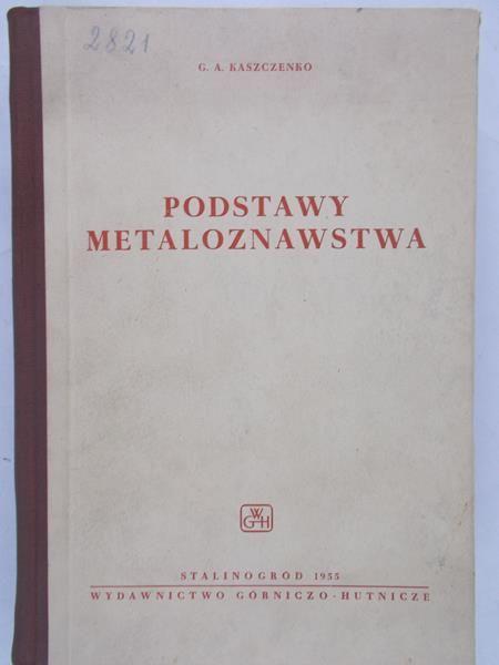 Kaszczenko G. A.- Podstawy Metaloznawstwa
