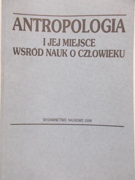 Malinowski Andrzej (red.) - Antropologia i jej miejsce wśród nauk o człowieku