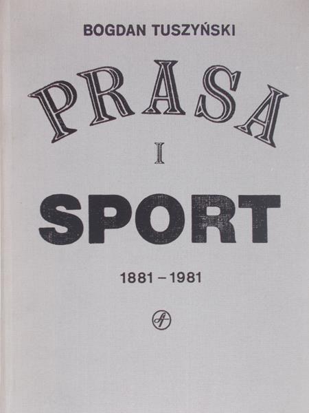 Tuszyński Roman - Prasa i sport 1881-1981