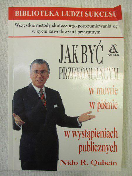 Qubein Nido R. - Jak być przekonującym w mowie, w piśmie, w wystąpieniach publicznych