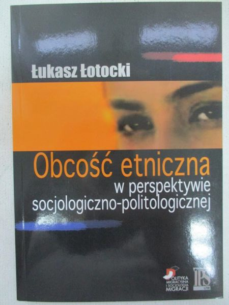 Łotocki Łukasz - Obcość etniczna w perspektywie socjologiczno-politologicznej