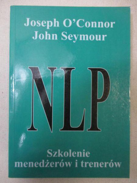 O'Connor Joseph - NLP. Wprowadzenie do programowania neurolingwistycznego