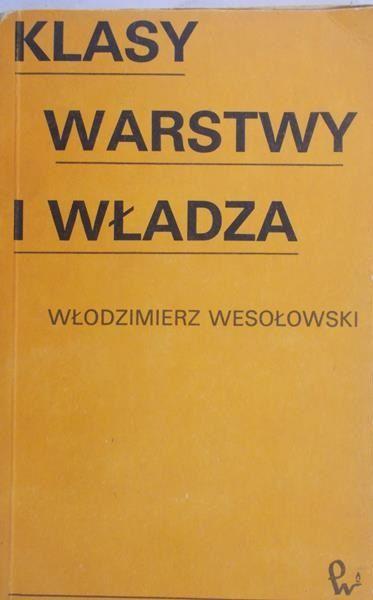 Wesołowski Włodzimierz - Klasy, warstwy i władza