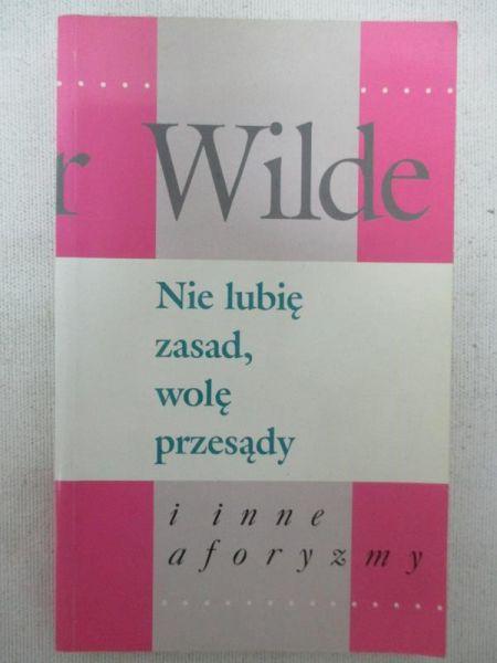 Wilde Oskar - Nie lubię zasad, wolę przesądy i inne aforyzmy