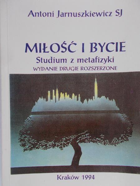 Jarnuszkiewicz Antoni - Miłość i bycie. Studium z metafizyki