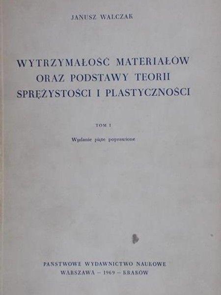Walczak Janusz - Wytrzymałość materiałów oraz podstawy teorii sprężystości i plastyczności