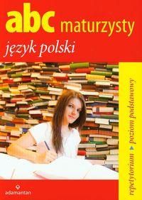 Jagodziński Jerzy - ABC maturzysty Język polski Poziom podstawowy