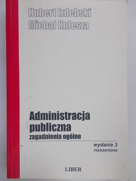 Izdebski Hubert - Administracja publiczna. Zagadnienia ogólne