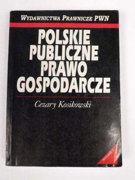 Kosikowski Cezary - Polskie publiczne prawo gospodarcze