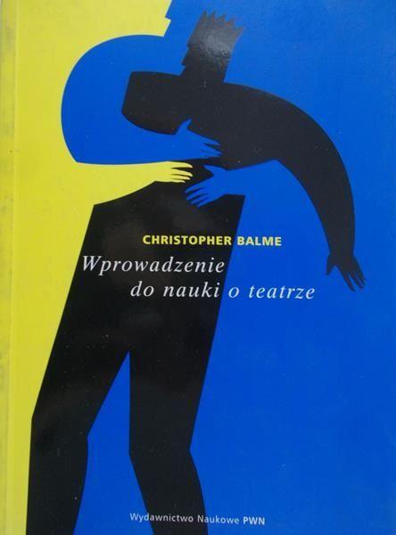 Balme Christopher - Wprowadzenie do nauki o teatrze