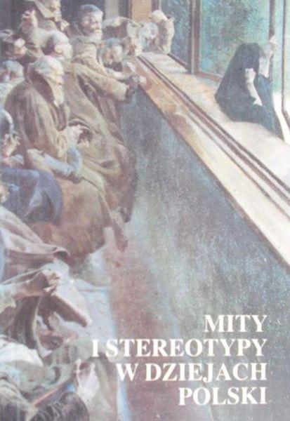 Tazbir Janusz (red.) - Mity i stereotypy w dziejach Polski