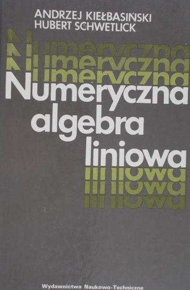 Kiełbasiński Andrzej - Numeryczna algebra liniowa