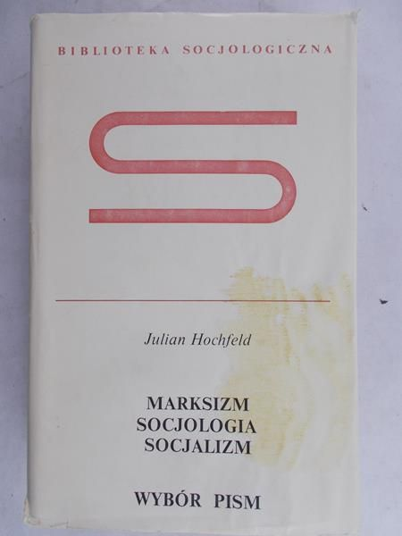Hochfeld Julian - Marksizm. Socjologia. Socjalizm