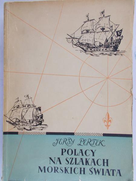 Pertek Jerzy - Polacy na szlakach morskich świata