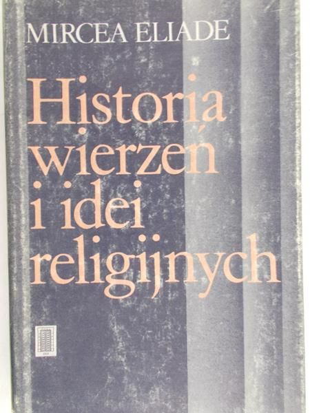 Eliade Mircea - Historia wierzeń i idei religijnych Tom I