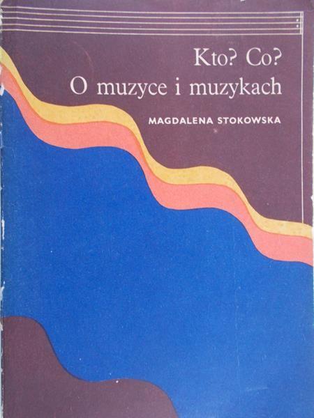 Znalezione obrazy dla zapytania Magdalena Stokowska Co? Kto? O muzyce i muzykach