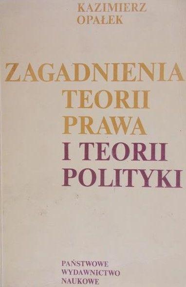 Opałek Kazimierz - Zagadnienia teorii prawa i teorii polityki
