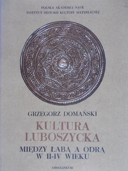 Domański Grzegorz - Kultura luboszycka między Łabą a Odrą