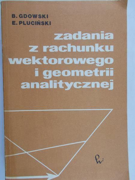 Gdowski Bogusław - Zadania z rachunku wektorowego i geometrii analitycznej