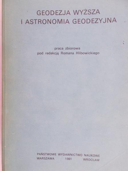 Hlibowicki Roman (red.) - Geodezja wyższa i astronomia geodezyjna