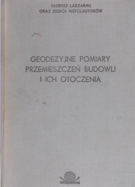 Lazzarini Tadeusz - Geodezyjne pomiary przemieszczeń budowli i ich otoczenia