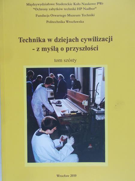 Januszewski Stanisław (red.) - Technika w dziejach cywilizacji - z myślą o przyszłości, Tom VI