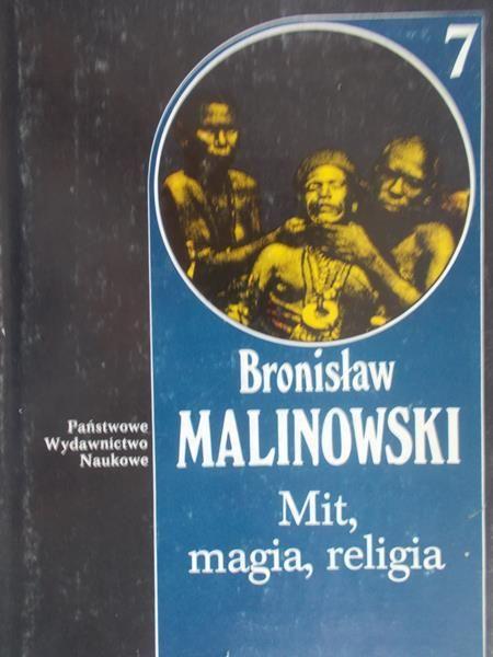 Malinowski Bronisław - Mit, magia, religia