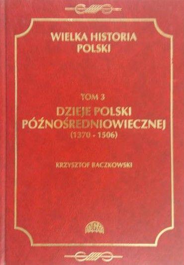 Bączkowski Krzysztof - Dzieje Polski Późnośredniowiecznej (1370-1506) Tom 3