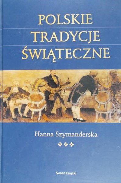 Szymanderska Hanna Polskie Tradycje świąteczne Hanna