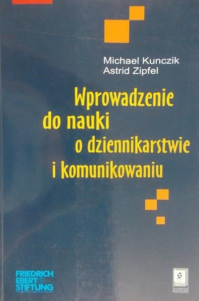 Kunczik Michael - Wprowadzenie do nauki o dziennikarstwie i komunikowaniu