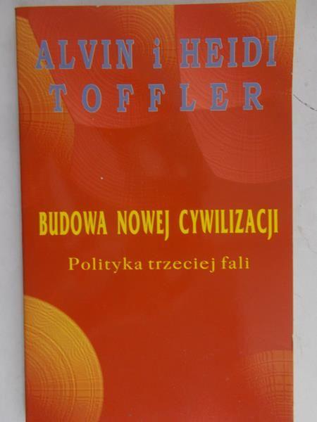 Toffler Alvin - Budowa nowej cywilizacji