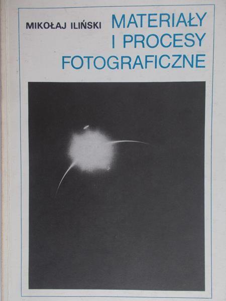 Iliński Mikołaj - Materiały i procesy fotograficzne
