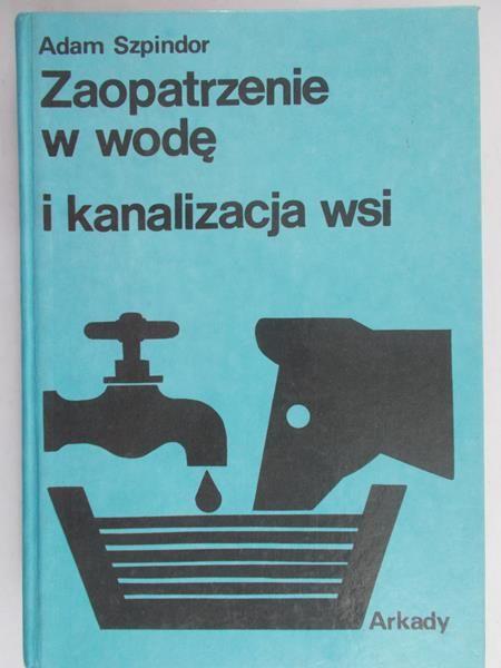 Szpindor Adam - Zaopatrzenie w wodę i kanalizacja wsi