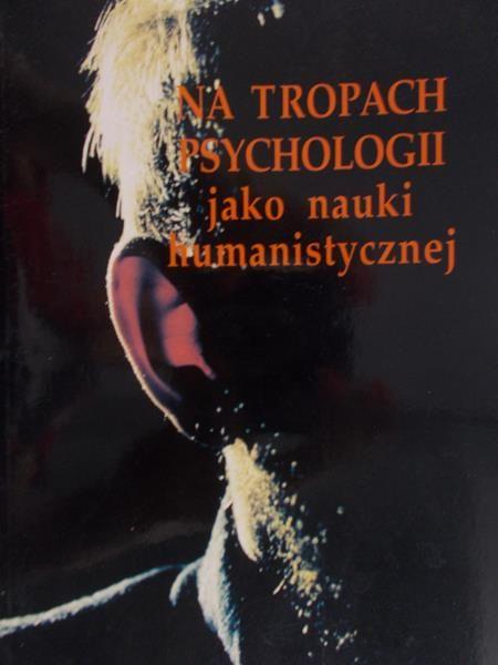 Straś-Romanowska Maria - Na tropach psychologii jako nauki humanistycznej