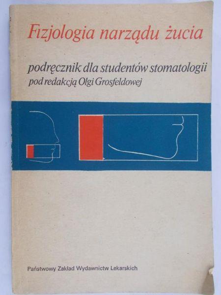 Grosfeldowa Olga (red.) - Fizjologia narządu żucia