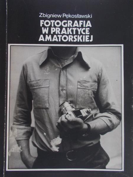 Pękosławski Zbigniew - Fotografia w praktyce amatorskiej