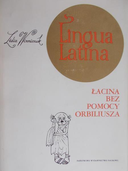 Winniczuk Lidia - Lingua Latina. Łacina bez pomocy Orbiliusza