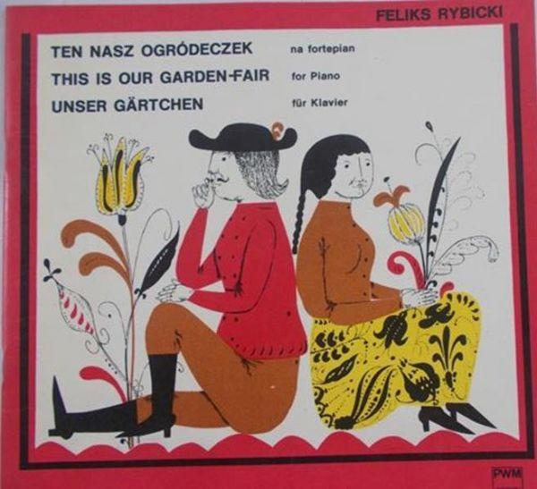 Rybicki Feliks - Ten nasz ogródeczek na fortepian. This is our garden. Unser gartchen