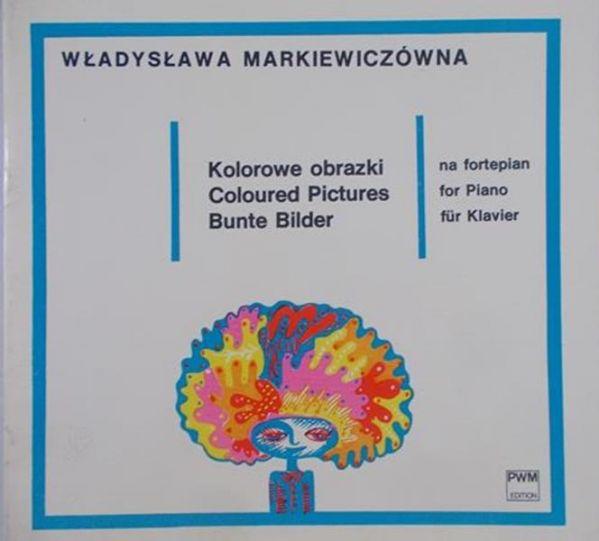 Markiewiczówna Władysława - Kolorowe obrazki na fortepian