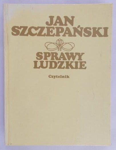 Szczepański Jan - Sprawy ludzkie