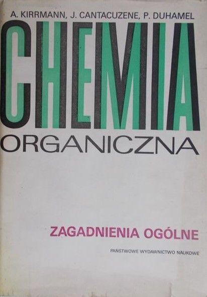 Kirrmann A. - Chemia organiczna. Zagadnienia ogólne